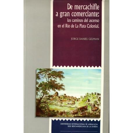 De mercachifle a gran comerciante. Los caminos del ascenso en el Río de la Plata colonial