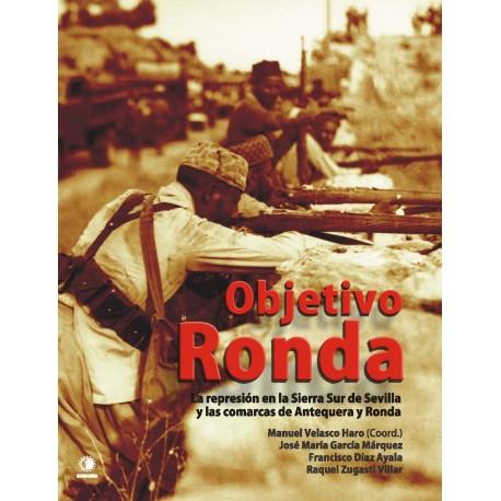 Objetivo Ronda. La represión en la Sierra Sur de Sevilla y las comarcas de Antequera y Ronda