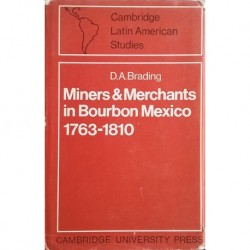 Miners and Merchants in Bourbon Mexico, 1763-1810
