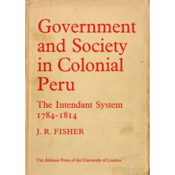 Government and Society in Colonial Peru. The Intendant System, 1784-1814