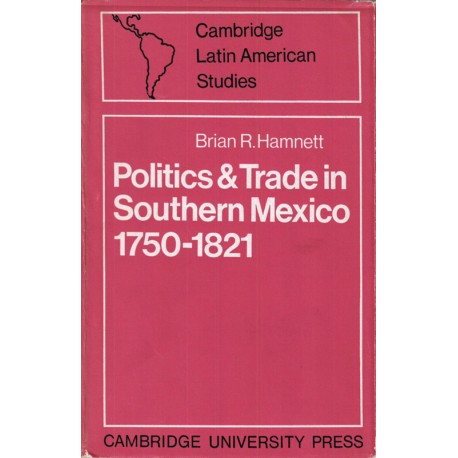 Politics and Trade in Southern Mexico 1750-1821
