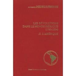 Les Révolutions dans le Monde Ibérique (1766-1834). II: L'Amérique