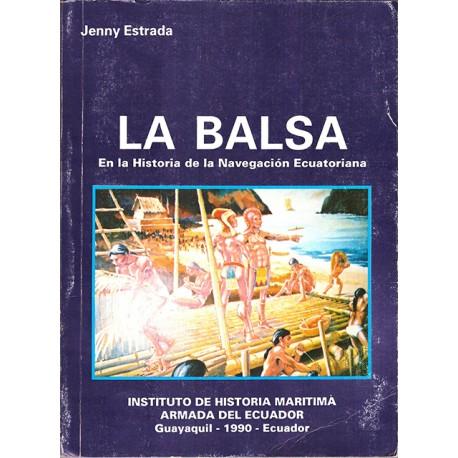 La Balsa en la historia de la navegación ecuatoriana: Compilación de crónicas, estudios, gráficas y testimonios