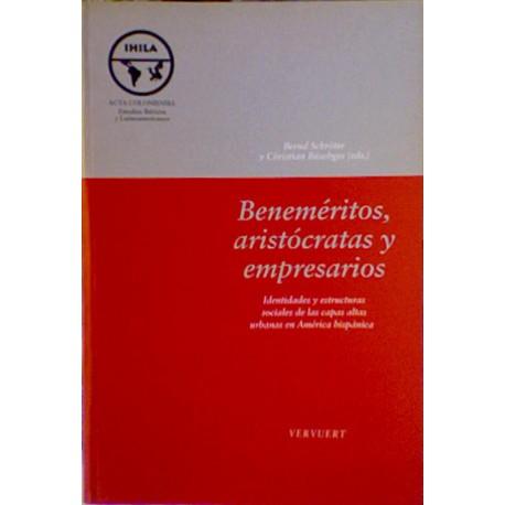 Beneméritos, aristócratas y empresarios. Identidades y estructuras sociales de las capas altas urbanas en América hispánica