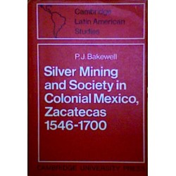 Silver Mining and Society in Colonial Mexico, Zacatecas 1546-1700