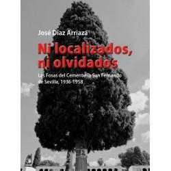 Ni localizados ni olvidados. Las Fosas del Cementerio San Fernando de Sevilla, 1936-1958
