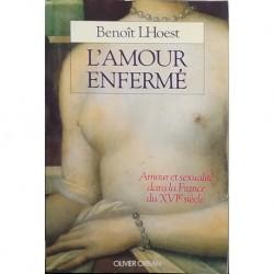 L'amour enferme. Amour et sexualite dans la France du XVième siecle