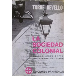 La sociedad colonial (Páginas sobre la sociedad de Buenos Aires entre los siglos XVI y XIX)