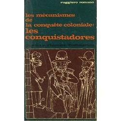 Les mécanismes de la conquête coloniale: les conquistadores